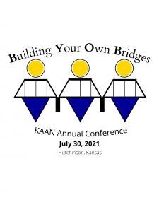Building Your Own Bridges: KAAN Annual Conference July 30, 2021, Hutchinson, Kansas (graphic)